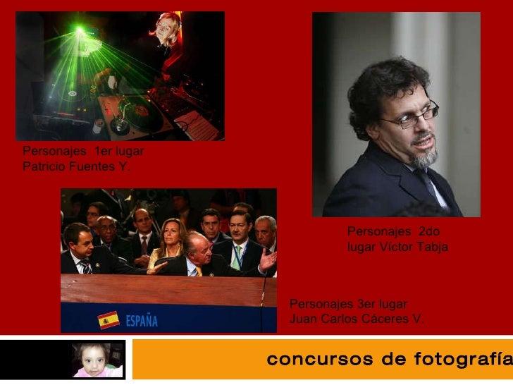 fotografía Personajes  1er lugar Patricio Fuentes Y. Personajes  2do lugar Víctor Tabja Personajes 3er lugar Juan Carlos C...