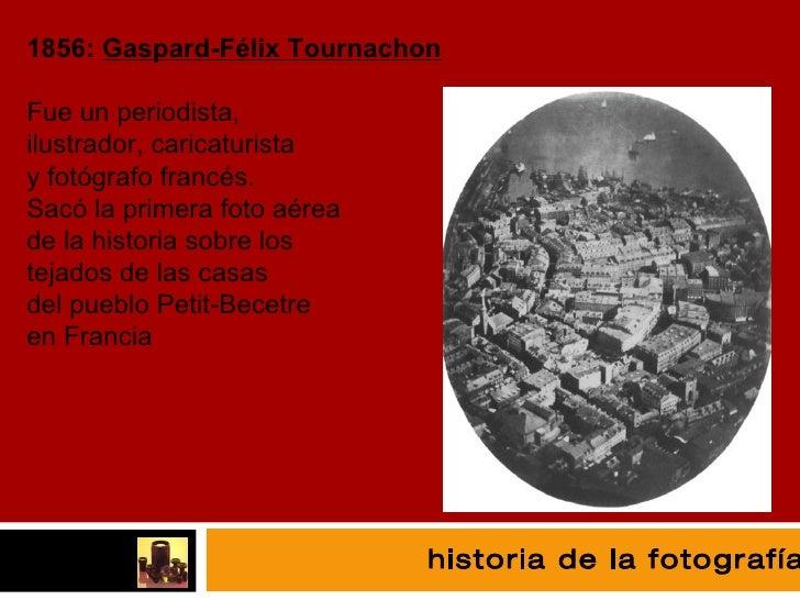 fotografía 1856:  Gaspard-Félix Tournachon Fue un periodista, ilustrador, caricaturista y fotógrafo francés. Sacó la prime...