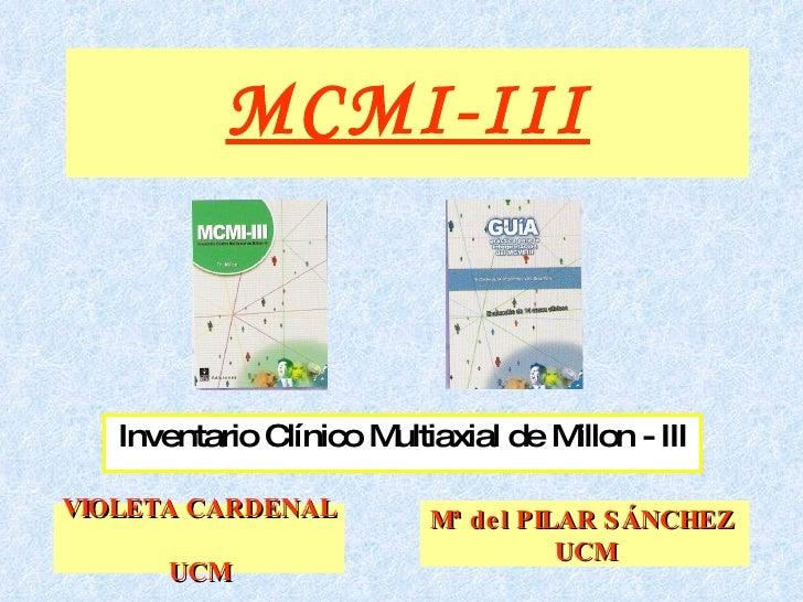 MCMI-III Inventario Clínico Multiaxial de Millon - III VIOLETA CARDENAL  UCM Mª del PILAR SÁNCHEZ  UCM