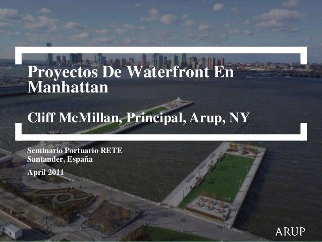 Proyectos De Waterfront En Manhattan Cliff McMillan, Principal, Arup, NY Seminario Portuario RETE Santander, España April ...