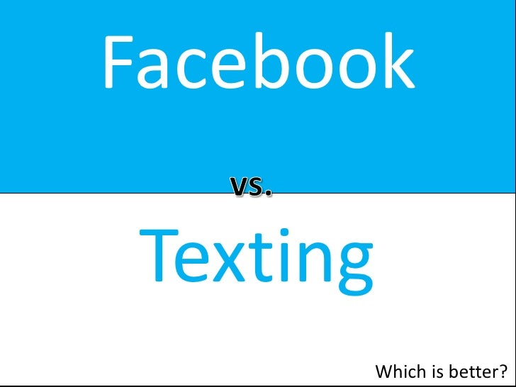 Facebook<br />. <br />vs.<br />Texting<br />By: Bernard Goldbach<br />Which is better?<br />