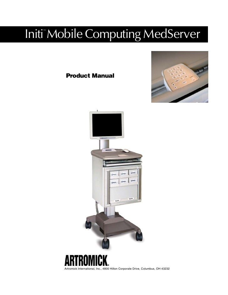 Initi Mobile Computing MedServer    ™             Product Manual            Artromick International, Inc., 4800 Hilton Cor...