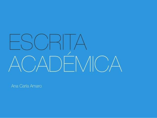 ESCRITA ACADÉMICA Ana Carla Amaro