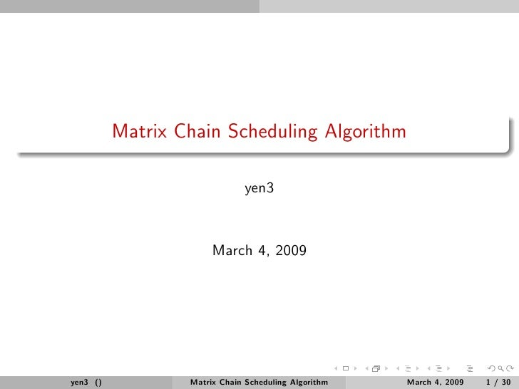 Matrix Chain Scheduling Algorithm                                yen3                          March 4, 2009     yen3 ()  ...