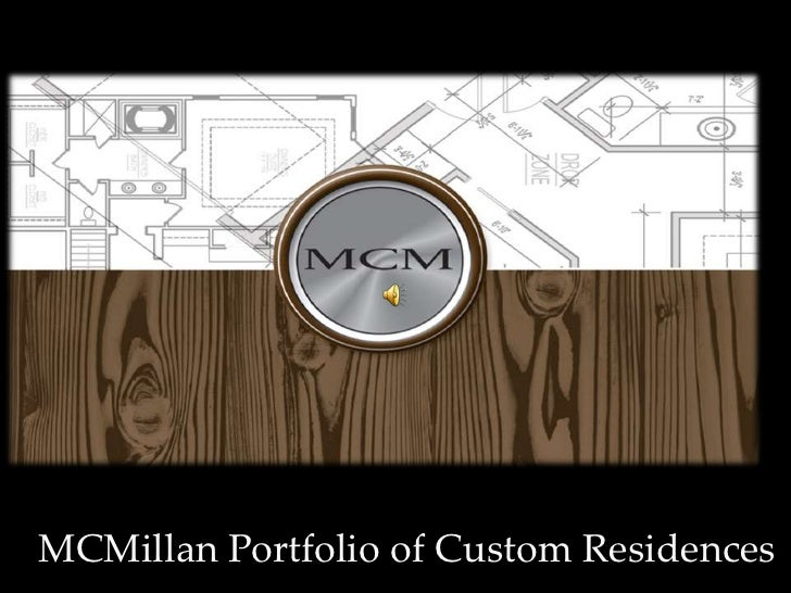 MCMillan Portfolio of Custom Residences <br />