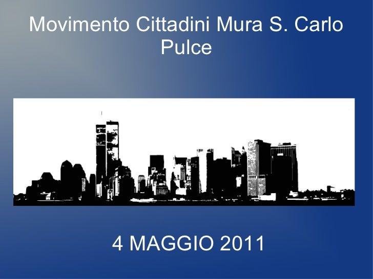 Movimento Cittadini Mura S. Carlo             Pulce        4 MAGGIO 2011
