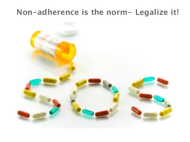 Non-adherence is the norm- Legalize it!