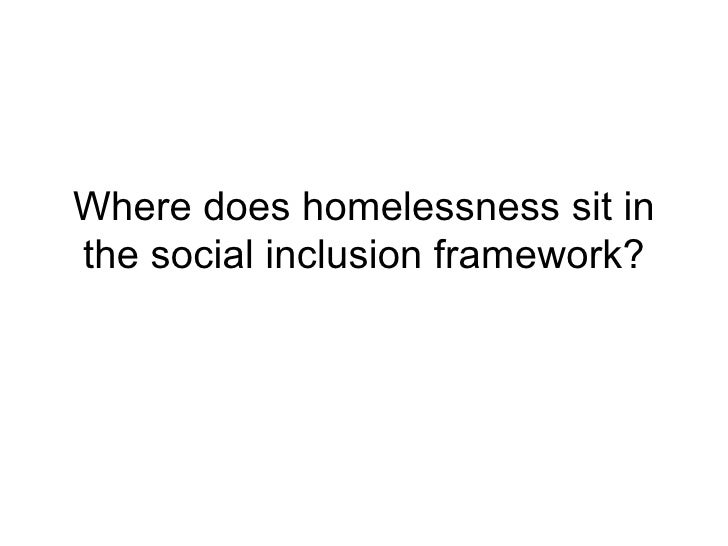 Where does homelessness sit in the social inclusion framework?