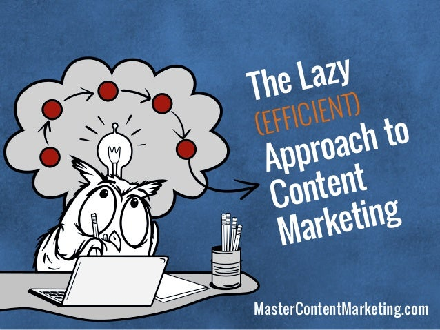 MasterContentMarketing.com The Lazy (EFFICIENT) Approach to 