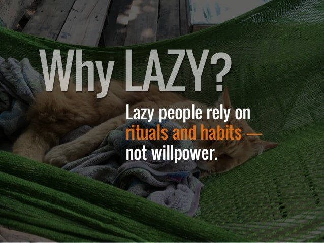 Lazy people rely on rituals and habits — not willpower. WhyLAZY?