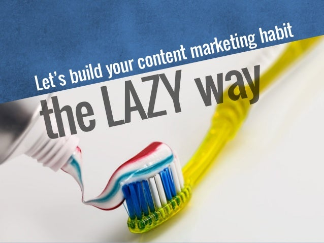 Let's build your content marketing habit theLAZYway