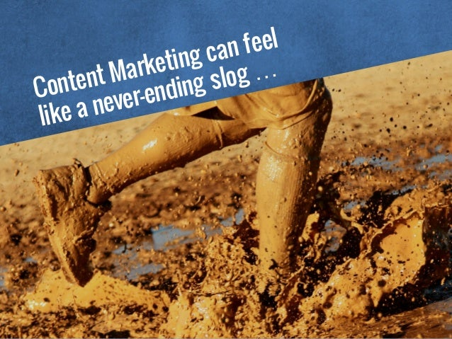 Content Marketing can feel like a never-ending slog …