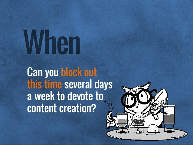 Can you block out  this time several days  a week to devote to content creation? When