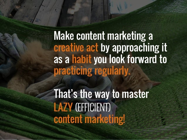 Make content marketing a creative act by approaching it  as a habit you look forward to practicing regularly. That's the ...