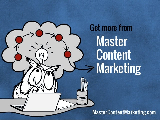 Get more from Master Content Marketing MasterContentMarketing.com