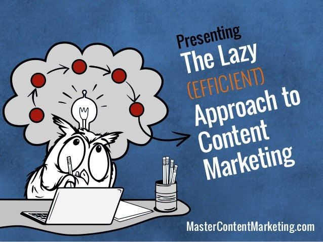 Presenting The Lazy (EFFICIENT) Approach to  Content  Marketing MasterContentMarketing.com