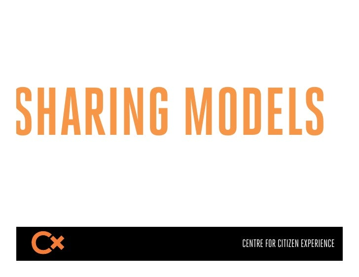 SHARING MODELS          CENTRE FOR CITIZEN EXPERIENCE
