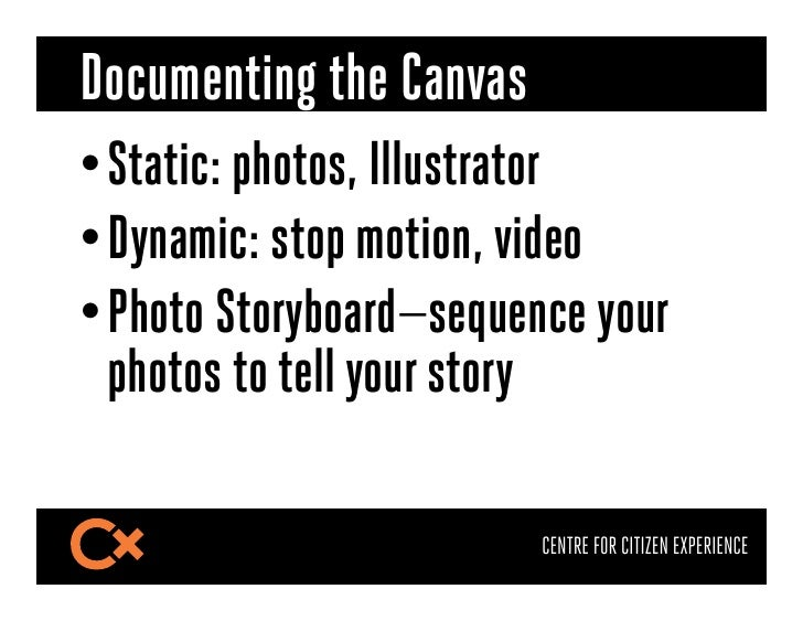 Documenting the Canvas•Static: photos, Illustrator•Dynamic: stop motion, video•Photo Storyboard—sequence your  photos t...