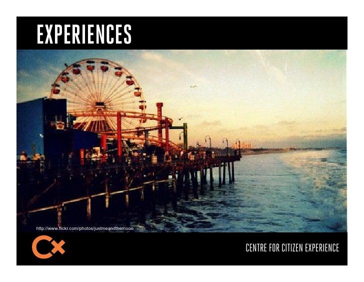 EXPERIENCEShttp://www.flickr.com/photos/justmeandthemoon                                                CENTRE FOR CITIZEN...