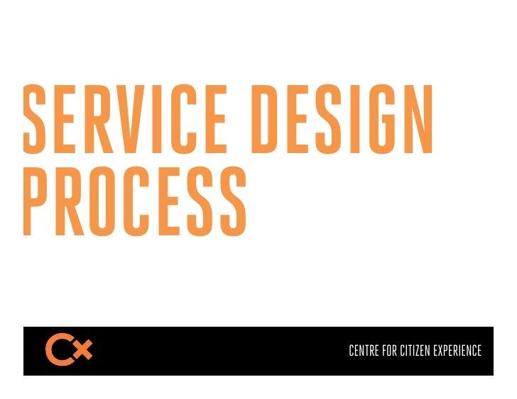 SERVICE DESIGNPROCESS           CENTRE FOR CITIZEN EXPERIENCE