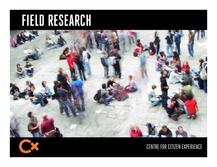 FIELD RESEARCH                 CENTRE FOR CITIZEN EXPERIENCE