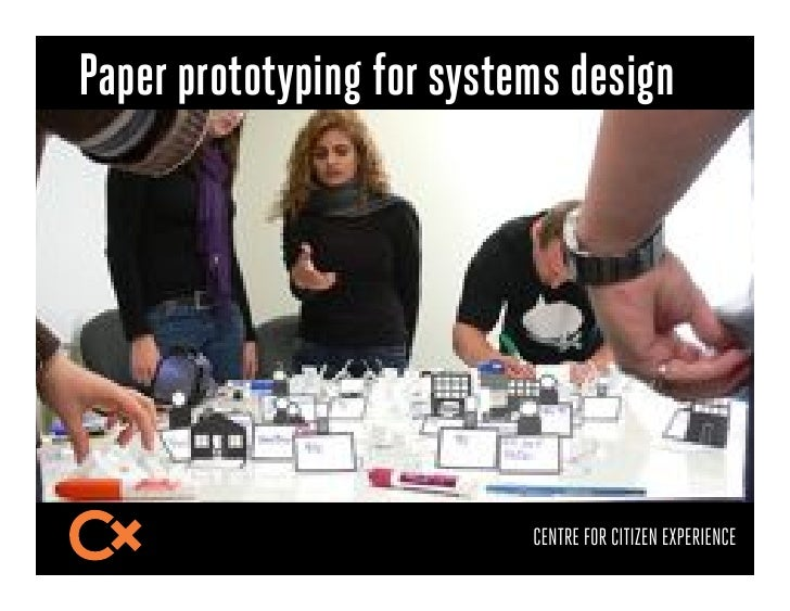 Paper prototyping for systems design                           CENTRE FOR CITIZEN EXPERIENCE