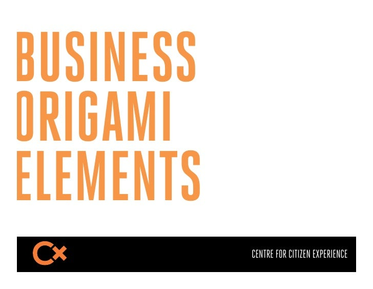 BUSINESSORIGAMIELEMENTS           CENTRE FOR CITIZEN EXPERIENCE