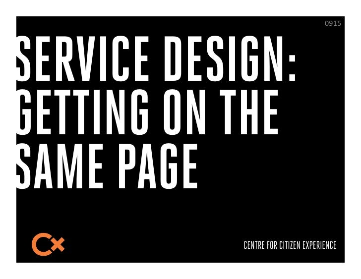 @KA>$SERVICE DESIGN:GETTING ON THESAME PAGE            CENTRE FOR CITIZEN EXPERIENCE