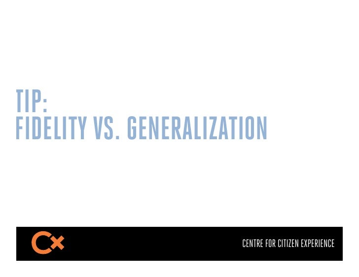 TIP:FIDELITY VS. GENERALIZATION                        CENTRE FOR CITIZEN EXPERIENCE