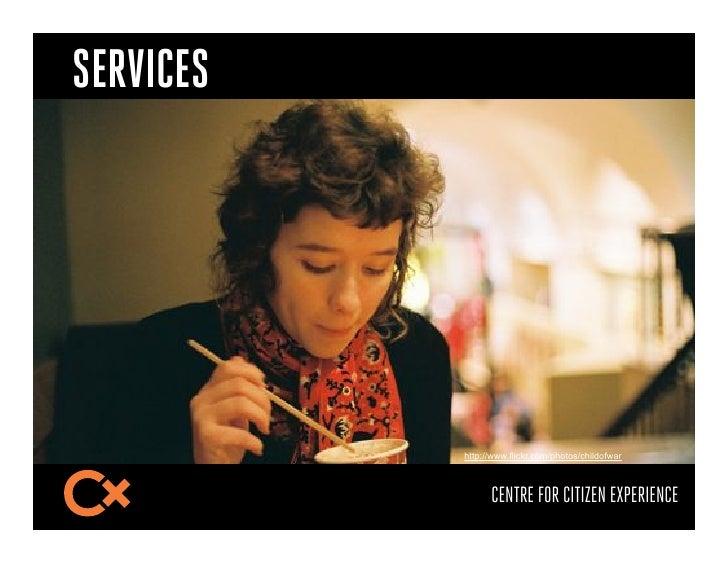 SERVICES           http://www.flickr.com/photos/childofwar                 CENTRE FOR CITIZEN EXPERIENCE