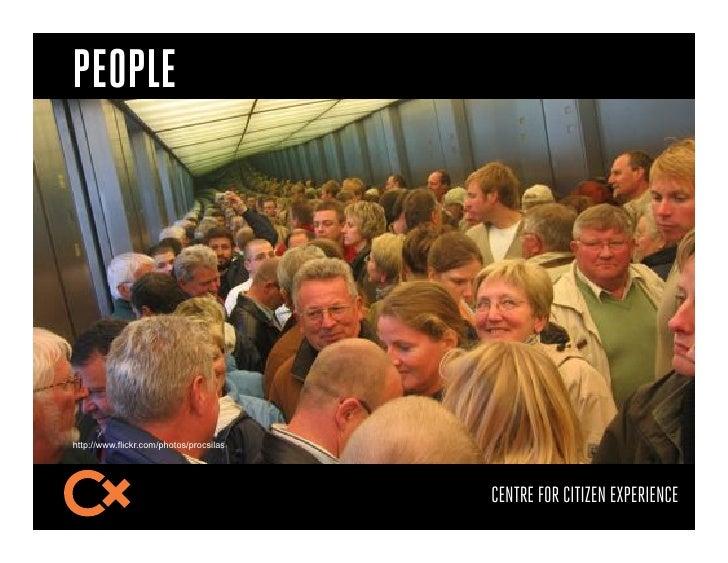PEOPLEhttp://www.flickr.com/photos/procsilas                                         CENTRE FOR CITIZEN EXPERIENCE