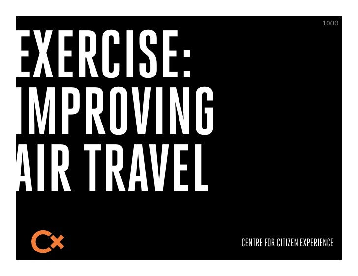 EXERCISE:                                      A@@@$IMPROVINGAIR TRAVEL             CENTRE FOR CITIZEN EXPERIENCE