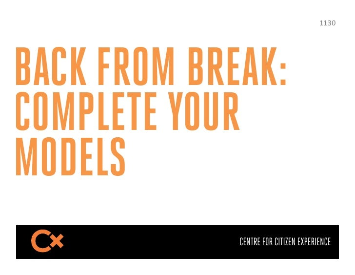 AAS@$BACK FROM BREAK:COMPLETE YOURMODELS             CENTRE FOR CITIZEN EXPERIENCE