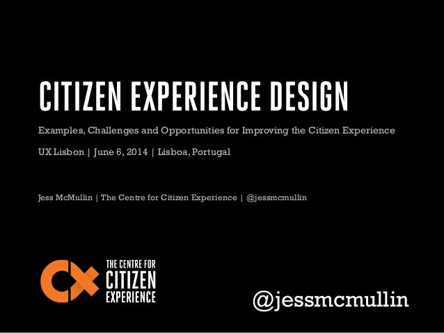 CITIZEN EXPERIENCE DESIGN Jess McMullin | The Centre for Citizen Experience | @jessmcmullin @jessmcmullin Examples, Challe...