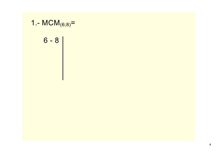 1.MCM(6;8)=     68                     4