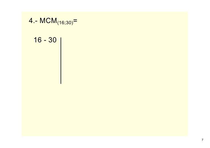 4.MCM(16;30)=   1630                       7