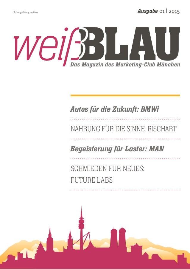 Das Magazin des Marketing-Club München Ausgabe 01 | 2015Schutzgebühr 5,00 Euro Autos für die Zukunft: BMWi Nahrung für die...