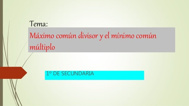 Tema: Máximo común divisor y el mínimo común múltiplo 1º DE SECUNDARIA