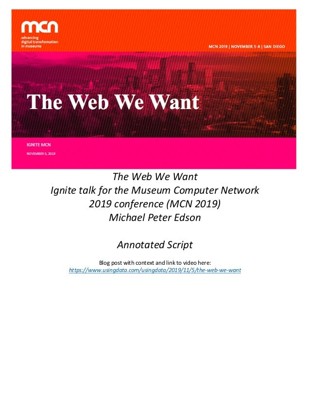 The	Web	We	Want		 Ignite	talk	for	the	Museum	Computer	Network	 2019	conference	(MCN	2019)	 Michael	Peter	Edson	 	 Annotate...