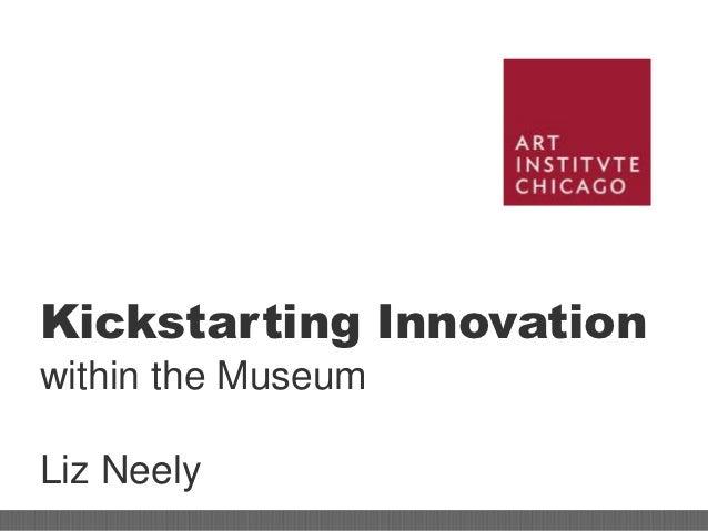 Kickstarting Innovationwithin the MuseumLiz Neely
