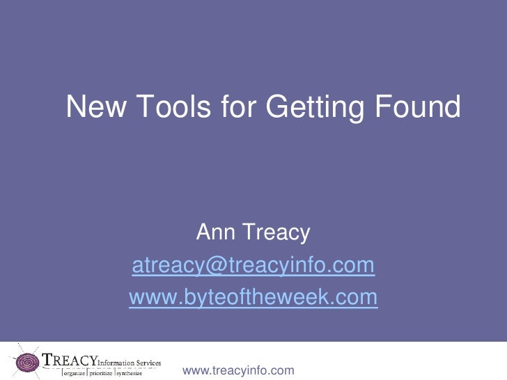 New Tools for Getting Found<br />Ann Treacy<br />atreacy@treacyinfo.com<br />www.byteoftheweek.com<br />