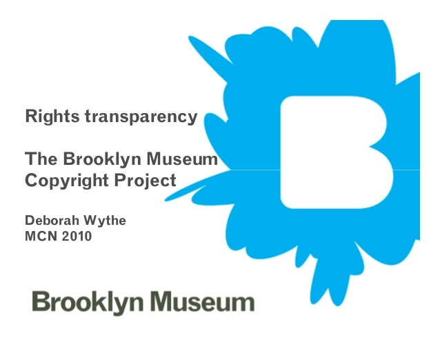 Rights transparency The Brooklyn Museum Copyright Project November 1, 2010Burtynsky Show 1 Copyright Project Deborah Wythe...
