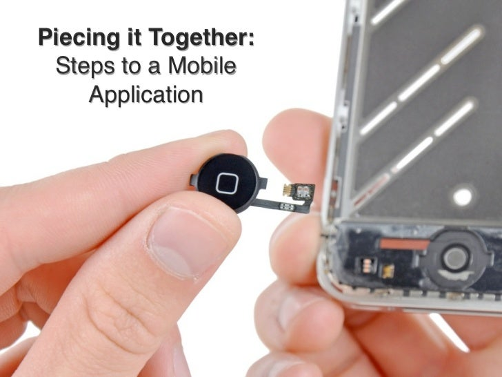 Piecing it Together: Steps to a Mobile    Application