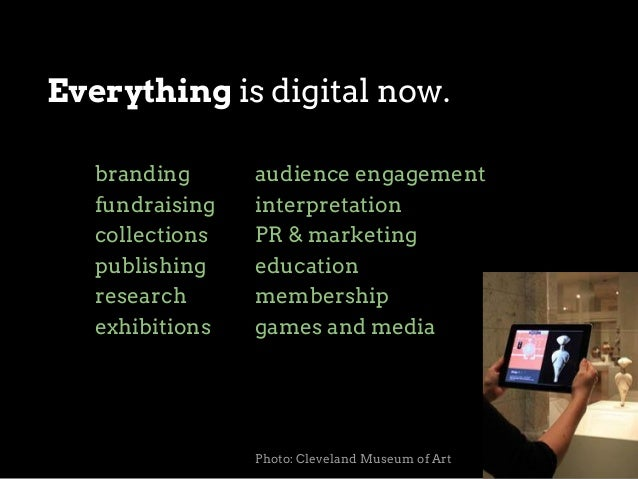 Everything is digital now. branding fundraising collections publishing research exhibitions  audience engagement interpret...