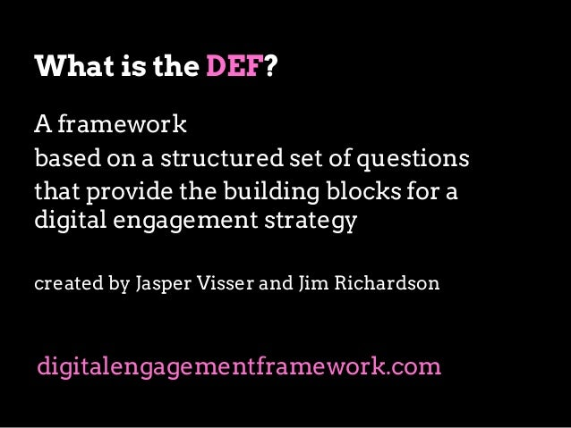 What is the DEF? A framework based on a structured set of questions that provide the building blocks for a digital engagem...