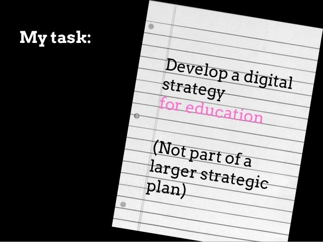 (Digital) Strategy Focus was on: ● who we are  . . . and then how digital can help us accomplish those goals  ● who we ser...