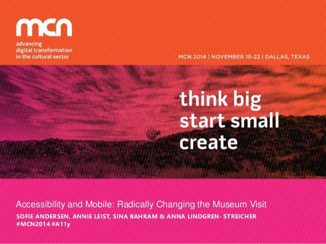 Accessibility and Mobile: Radically Changing the Museum Visit SOFIE ANDERSEN, ANNIE LEIST, SINA BAHRAM & ANNA LINDGREN- ST...