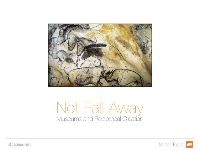 Not Fall Away Museums and Reciprocal Creation  @cspressman Metal Toad