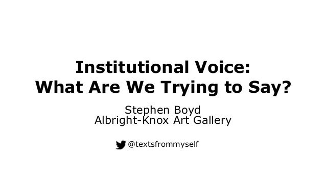 Institutional Voice: What Are We Trying to Say? Stephen Boyd Albright-Knox Art Gallery @textsfrommyself