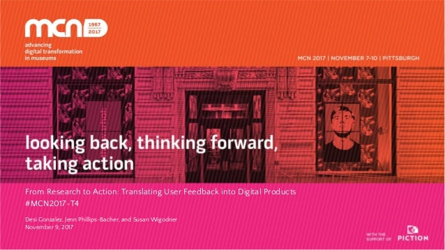 From Research to Action: Translating User Feedback into Digital Products #MCN2017-T4 Desi Gonzalez, Jenn Phillips-Bacher, ...